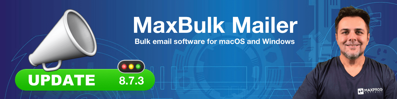 New MaxBulk Mailer 7.8.3 release - Bulk Email Software for macOS and MS Windows
